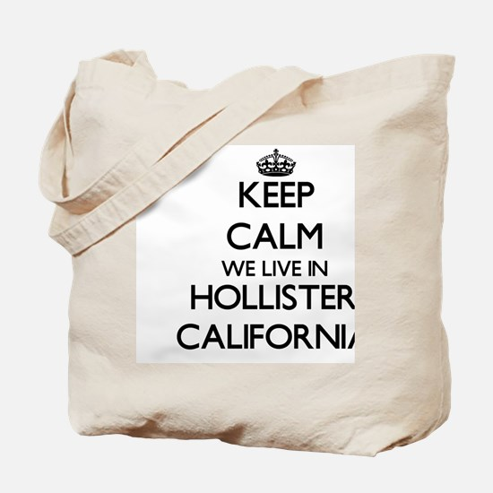 Keep calm we live in Hollister California Tote Bag