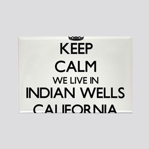 Keep calm we live in Indian Wells Californ Magnets