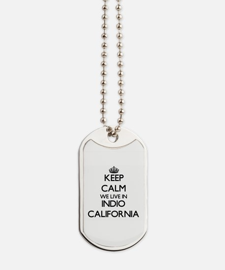 Keep calm we live in Indio California Dog Tags