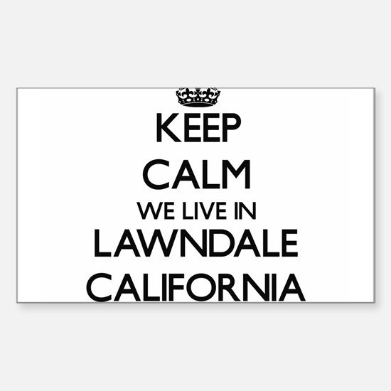 Keep calm we live in Lawndale California Decal