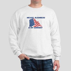 MICHAEL BLOOMBERG is my homeb Sweatshirt