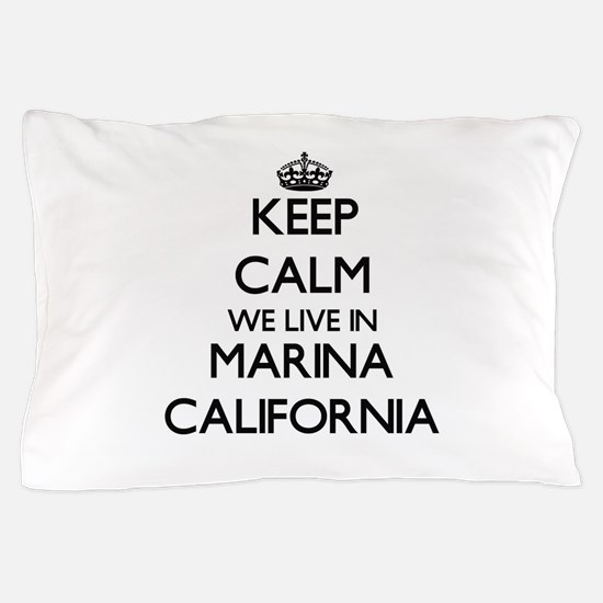 Keep calm we live in Marina California Pillow Case