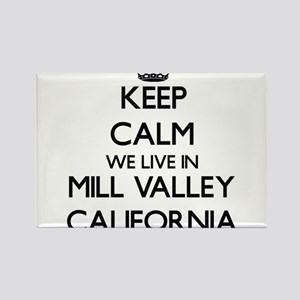 Keep calm we live in Mill Valley Californi Magnets
