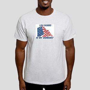 LOU DOBBS is my homeboy Light T-Shirt