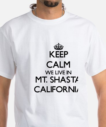 Keep calm we live in Mt. Shasta California T-Shirt