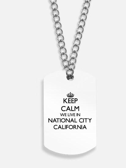 Keep calm we live in National City Califo Dog Tags