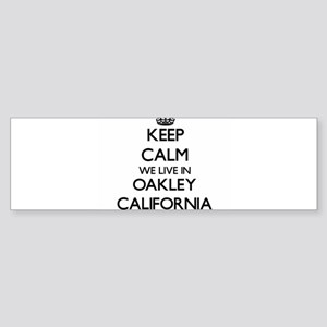 Keep calm we live in Oakley Califor Bumper Sticker