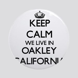 Keep calm we live in Oakley Calif Ornament (Round)