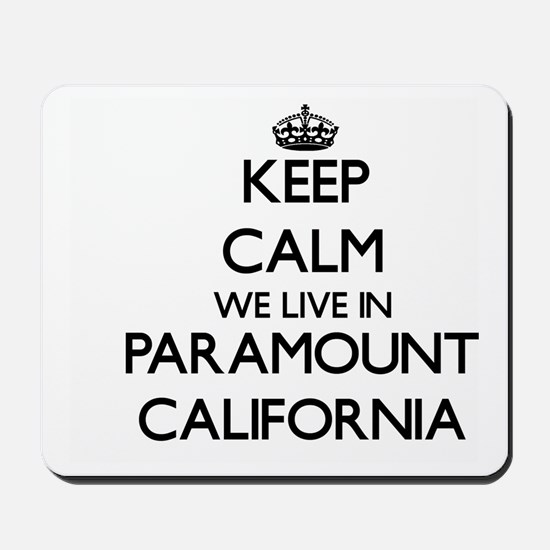 Keep calm we live in Paramount Californi Mousepad
