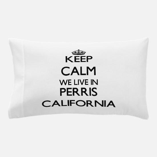 Keep calm we live in Perris California Pillow Case