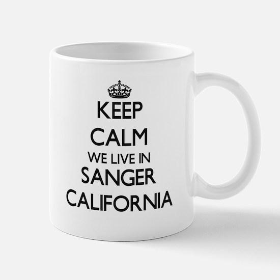 Keep calm we live in Sanger California Mugs