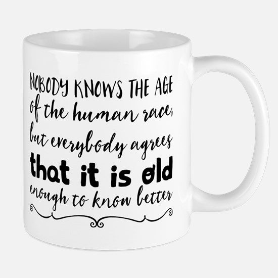 Nobody knows the age of the human race, but e Mugs