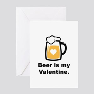 Beer Is My Valentine Greeting Card