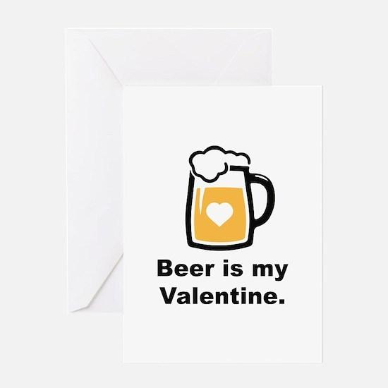 Beer Is My Valentine Greeting Card