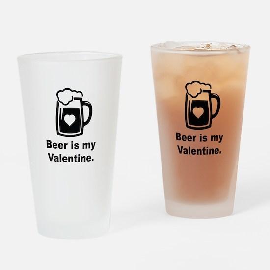 Beer Is My Valentine Drinking Glass