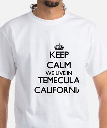 Keep calm we live in Temecula California T-Shirt