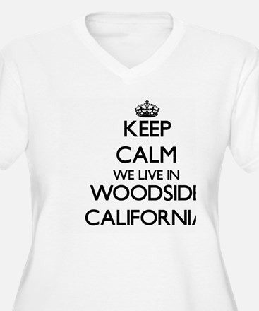 Keep calm we live in Woodside Ca Plus Size T-Shirt