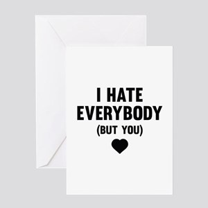 I Hate Everybody (But You) Greeting Card
