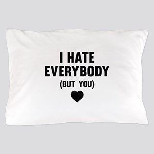 I Hate Everybody (But You) Pillow Case