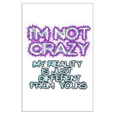 I Am Not Crazy - My Reality is Different Posters