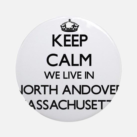 Keep calm we live in North Andove Ornament (Round)