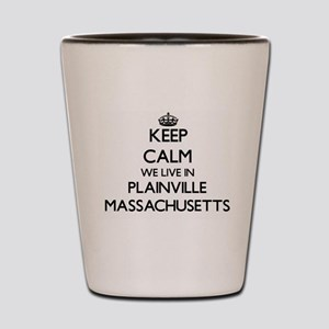 Keep calm we live in Plainville Massach Shot Glass