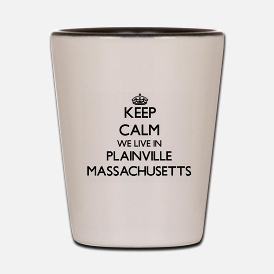 Keep calm we live in Plainville Massach Shot Glass