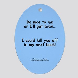 Be Nice to Me Author Warning Ornament (Oval)