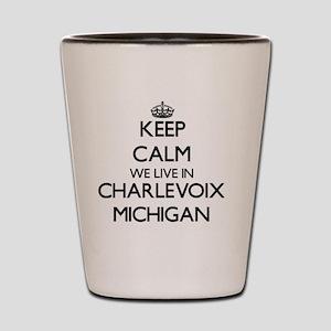 Keep calm we live in Charlevoix Michiga Shot Glass