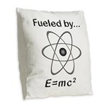 Fueled by E=mc2 Burlap Throw Pillow