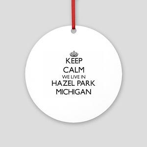 Keep calm we live in Hazel Park M Ornament (Round)