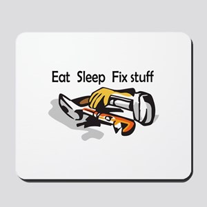 EAT SLEEP FIX STUFF Mousepad