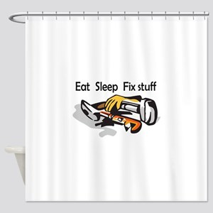 EAT SLEEP FIX STUFF Shower Curtain