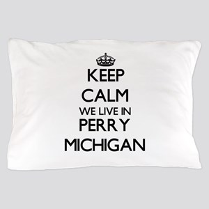 Keep calm we live in Perry Michigan Pillow Case