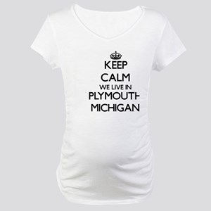 Keep calm we live in Plymouth Mi Maternity T-Shirt