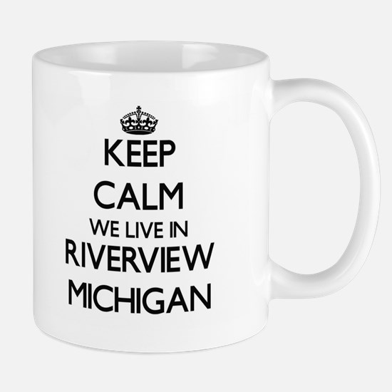Keep calm we live in Riverview Michigan Mugs