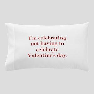 I'm Celebrating Not Having To Pillow Case
