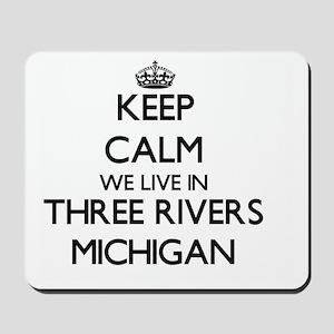 Keep calm we live in Three Rivers Michig Mousepad
