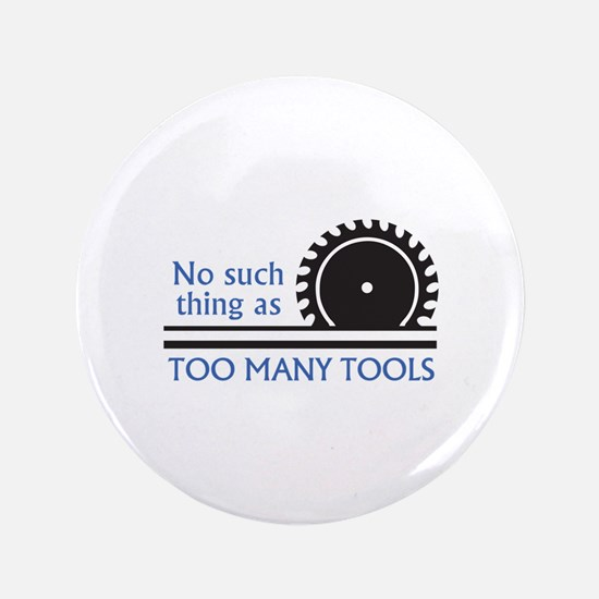 "TOO MANY TOOLS 3.5"" Button (100 pack)"