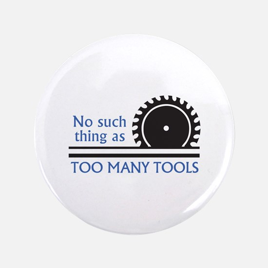 "TOO MANY TOOLS 3.5"" Button"