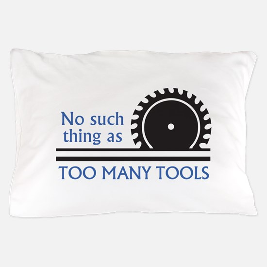 TOO MANY TOOLS Pillow Case