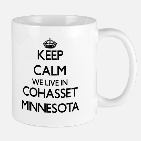 Keep calm we live in Cohasset Minnesota Mugs