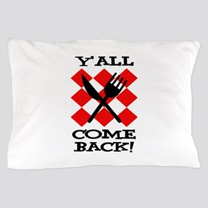 Y'all Come Back! Pillow Case