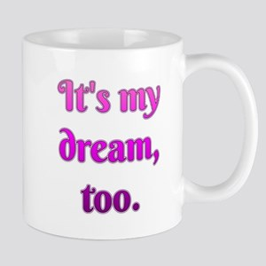 Its My Dream Too Mugs