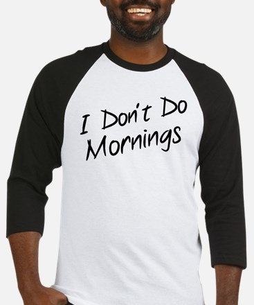 I Don't Do Mornings Baseball Jersey