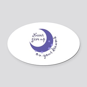 NEVER GIVE UP ON DREAMS Oval Car Magnet