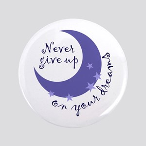 "NEVER GIVE UP ON DREAMS 3.5"" Button"