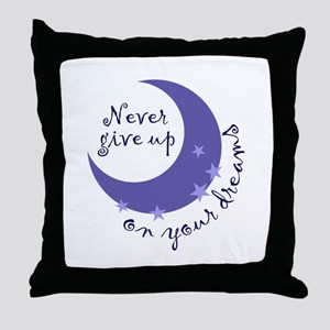 NEVER GIVE UP ON DREAMS Throw Pillow
