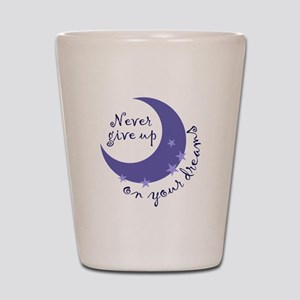NEVER GIVE UP ON DREAMS Shot Glass