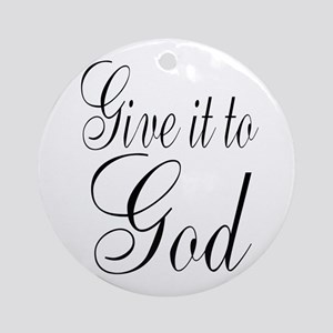 Give it to God Ornament (Round)